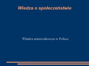 Wiedza o spoeczestwie Wadza ustawodawcza w Polsce Wadza
