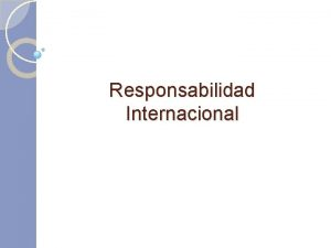Responsabilidad Internacional Responsabilidad en el Derecho Internacional Responsabilidad