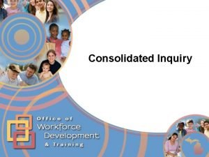 Consolidated Inquiry Consolidated Inquiry Agenda Running a Consolidated