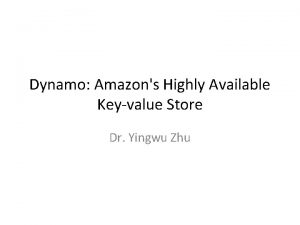 Dynamo Amazons Highly Available Keyvalue Store Dr Yingwu