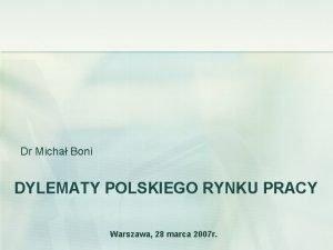 Dr Micha Boni DYLEMATY POLSKIEGO RYNKU PRACY Warszawa