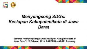 Menyongsong SDGs Kesiapan Kabupatenkota di Jawa Barat Seminar