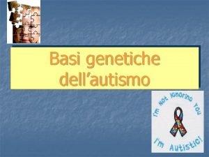 Basi genetiche dellautismo Autismo definizione n n n