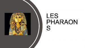 QUEST CE QUUN PHARAON Un pharaon est un