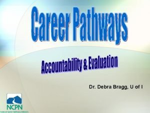Dr Debra Bragg U of I Accountability is