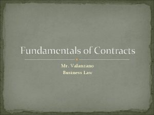 Fundamentals of Contracts Mr Valanzano Business Law Contracts