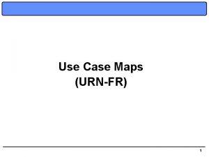 Use Case Maps URNFR 1 UseCase Maps Usecase