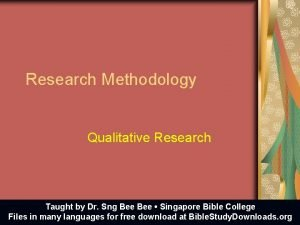 Research Methodology Qualitative Research Taught by Dr Sng