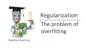 Regularization The problem of overfitting Machine Learning Size