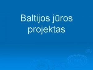 Baltijos jros projektas Baltijos jros projektas yra viena