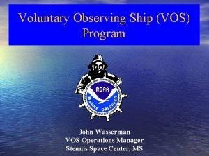 Voluntary Observing Ship VOS Program John Wasserman VOS