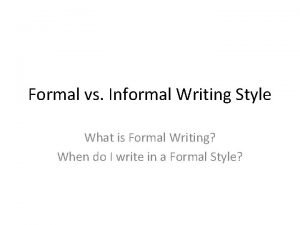 Formal vs Informal Writing Style What is Formal