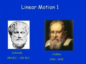 Linear Motion 1 Aristotle Galileo 384 B C