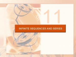 11 INFINITE SEQUENCES AND SERIES INFINITE SEQUENCES AND