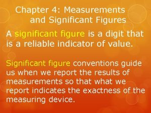 Chapter 4 Measurements and Significant Figures A significant