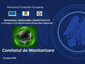 Ministerul Fondurilor Europene PROGRAMUL OPERAIONAL COMPETITIVITATE cofinanat prin