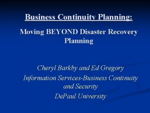 Business Continuity Planning Moving BEYOND Disaster Recovery Planning
