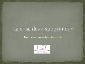La crise des subprimes Une crise venue des