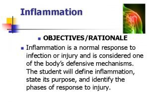 Inflammation OBJECTIVESRATIONALE Inflammation is a normal response to