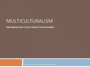 MULTICULTURALISM International and CrossCultural Communication Thanks to K