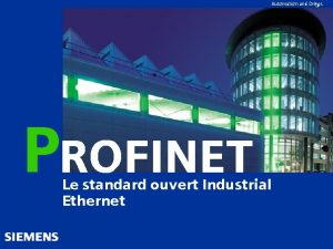 Automation and Drives PROFINET Le standard ouvert Industrial