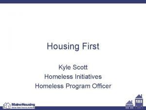 Housing First Kyle Scott Homeless Initiatives Homeless Program