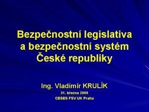 Bezpenostn legislativa a bezpenostn systm esk republiky Ing