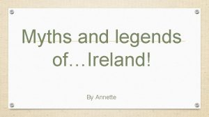Myths and legends ofIreland By Annette Ireland is