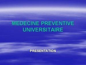 MEDECINE PREVENTIVE UNIVERSITAIRE PRESENTATION Le service de Mdecine