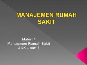 MANAJEMEN RUMAH SAKIT Materi 4 Manajemen Rumah Sakit