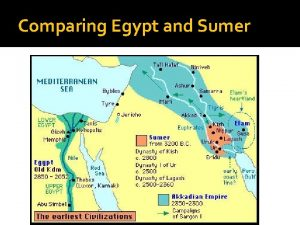 Comparing Egypt and Sumer LocationGeography Sumer between Tigris