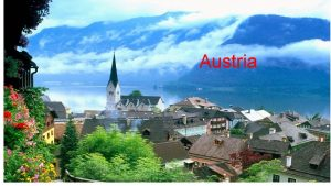 Austria Austria is a landlocked country of roughly