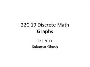 22 C 19 Discrete Math Graphs Fall 2011