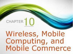 10 CHAPTER Wireless Mobile Computing and Mobile Commerce