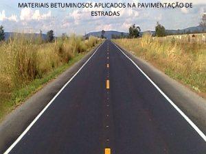 MATERIAIS BETUMINOSOS APLICADOS NA PAVIMENTAO DE ESTRADAS MATERIAIS