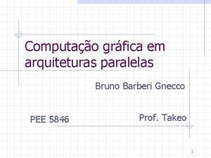Computao grfica em arquiteturas paralelas Bruno Barberi Gnecco