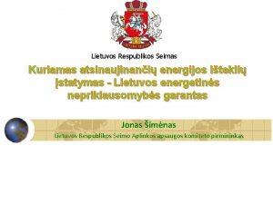 Lietuvos Respublikos Seimas Kuriamas atsinaujinani energijos itekli statymas