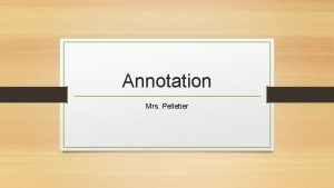 Annotation Mrs Pelletier Purpose of Annotation To understand