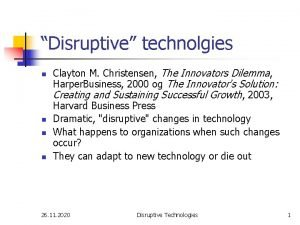Disruptive technolgies n n Clayton M Christensen The