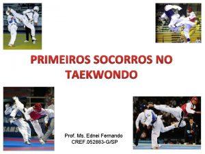 PRIMEIROS SOCORROS NO TAEKWONDO Prof Ms Ednei Fernando