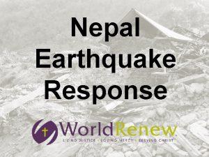 Nepal Earthquake Response A catastrophic earthquake shook Nepal