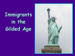 Immigrants in the Gilded Age 15 Why Immigrants