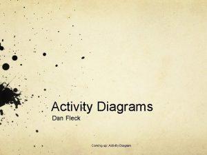 Activity Diagrams Dan Fleck Coming up Activity Diagram
