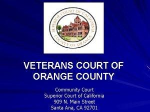 VETERANS COURT OF ORANGE COUNTY Community Court Superior