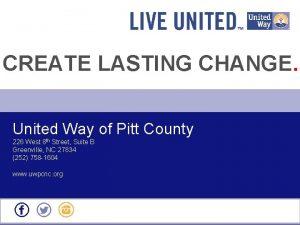 CREATE LASTING CHANGE United Way of Pitt County