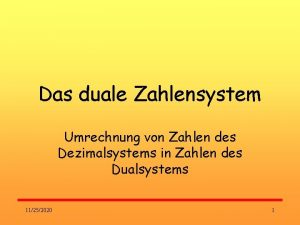 Das duale Zahlensystem Umrechnung von Zahlen des Dezimalsystems