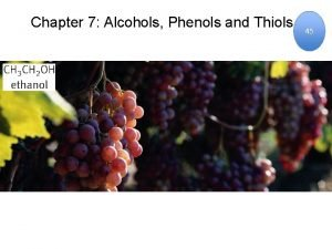 Chapter 7 Alcohols Phenols and Thiols 45 Alcohols