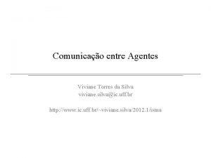 Comunicao entre Agentes Viviane Torres da Silva viviane