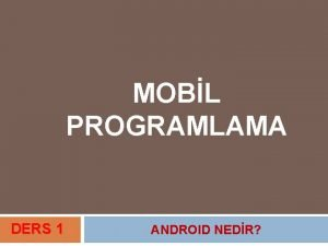 MOBL PROGRAMLAMA DERS 1 ANDROID NEDR ANDROID NEDR
