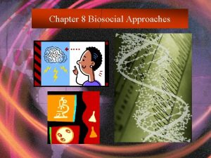 Chapter 8 Biosocial Approaches Chapter Summary Chapter Eight